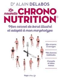 Alain Delabos - La nouvelle chrononutrition - Mon carnet de bord illustré et adapté à mon morphotype.