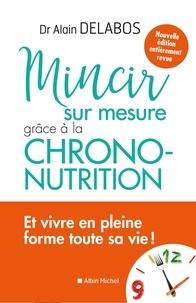 Alain Delabos - Mincir sur mesure - Grâce à la chrono-nutrition.