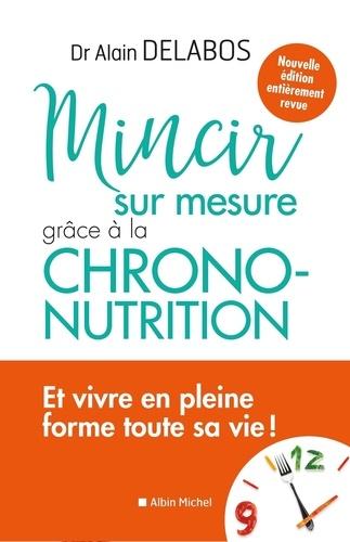 Mincir sur mesure. Grâce à la chrono-nutrition  édition actualisée