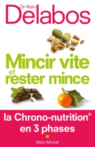 Alain Delabos - Mincir vite et rester mince - La Chrono-nutrition en 3 phases.