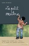 Alain Delacour - Le petit maître - Regard d'un enfant sur l'école et le monde des grandes personnes.