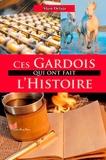 Alain Delage - Ces Gardois qui ont fait l'Histoire.