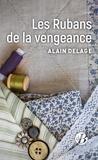 Alain Delage - Les rubans de la vengeance.