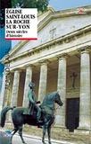 Alain Delaval - Eglise Saint-Louis de La Roche-sur-Yon - Deux siècles d'histoire.