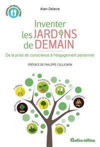 Alain Delavie et Philippe Collignon - Inventer les jardins de demain - De la prise de conscience à l'engagement personnel.