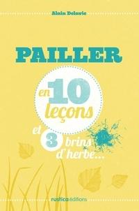 Alain Delavie - Pailler en 10 leçons et 3 brins d'herbe....