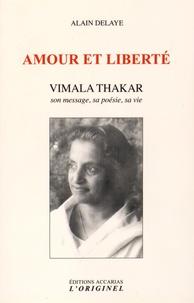 Alain Delaye - Amour et liberté - Vimala Thakar. Son message, sa poésie, sa vie.