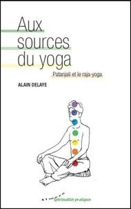 Alain Delaye - Aux sources du yoga - Patanjali et le raja-yoga.