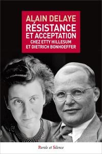 Alain Delaye - Résistance et acceptation - Chez Etty Hillesum et Dietrich Bonhoeffer.