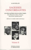 Alain Delaye - Sagesses concordantes - Quatre maîtres pour notre temps : Etty Hillesum, Vimala Thakar, Svâmi Prajnânpad, Krishnamurti - Tome 2.
