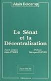 Alain Delcamp et Géo Dupuis - Le Sénat et la décentralisation.