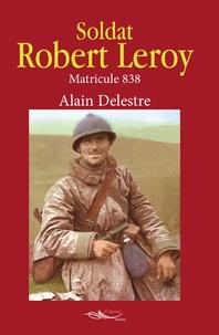 Anglais ebook pdf téléchargement gratuit Soldat Robert Leroy  - Matricule 838 par Alain Delestre (Litterature Francaise) 9782889491407 ePub RTF