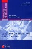 Alain Delfosse et Jean-François Peniguel - La réforme des successions et des libéralités.
