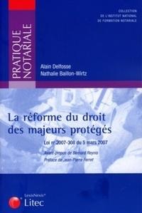 Alain Delfosse et Nathalie Baillon-Wirtz - La réforme du droit des majeurs protégés - Loi n°2007-308 du 5 mars 2007.