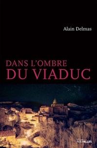 Alain Delmas - Dans l'ombre du viaduc.