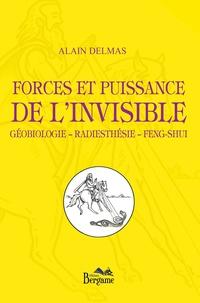 Forces et puissance de l'invisible Géobiologie – Radiesthésie – Feng-shui - Alain Delmas |
