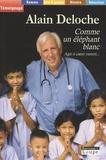 Alain Deloche - Comme un éléphant blanc - Agir à coeur ouvert....