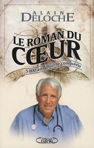 Alain Deloche - Le roman du coeur - 5 000 Ans pour le conquérir.