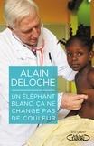 Alain Deloche - Un éléphant blanc, ça ne change pas de couleur.