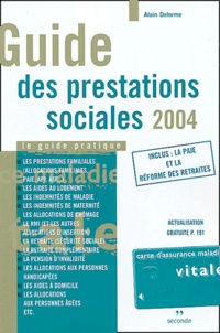 Alain Delorme - Guide des prestations sociales 2004 - Le guide pratique.