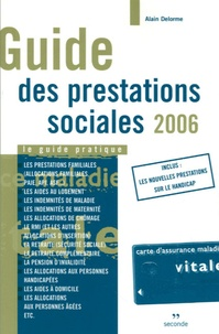 Alain Delorme - Guide des prestations sociales 2006 - Le guide pratique.