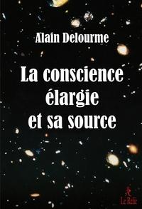 Alain Delourme - La conscience élargie et sa source.