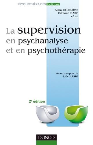 Alain Delourme et Edmond Marc - La supervision en psychanalyse et en psychothérapie.