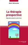 Alain Delourme - La thérapie prospective - Répondez présent à votre futur.