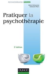Alain Delourme et Edmond Marc - Pratiquer la psychothérapie - 3e éd..