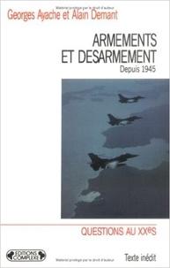 Alain Demant et Georges Ayache - Armements et désarmement depuis 1945.