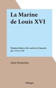 Alain Demerliac - La Marine de Louis XVI - Nomenclature des navires français, de 1774 à 1792.