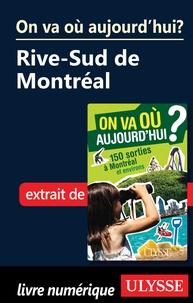 Alain Demers - On va où aujourd'hui ? - 150 sorties à Montréal et environs. Chap. Rive-Sud de Montréal.
