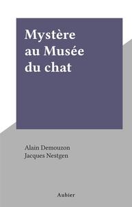 Alain Demouzon et Jacques Nestgen - Mystère au Musée du chat.