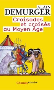 Alain Demurger - Croisades et croisés au Moyen Age.