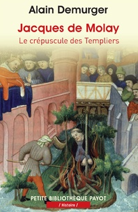 Alain Demurger - Jacques de Molay - Le crépuscule des templiers.