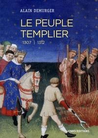 Alain Demurger - Le peuple templier - 1307-1312.