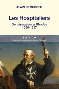 Alain Demurger - Les Hospitaliers - De Jérusalem à Rhodes, 1050-1317.
