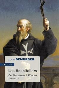 Alain Demurger - Les hospitaliers - De Jérusalem à Rhodes 1050-1317.