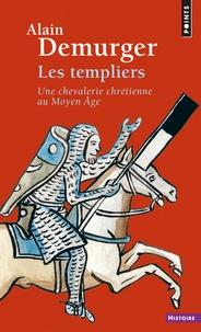 Alain Demurger - Les templiers - Une chevalerie chrétienne au Moyen Age.