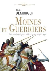 Alain Demurger - Moines et guerriers - Les ordres religieux-militaires au Moyen Age.