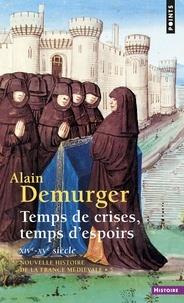 Alain Demurger - NOUVELLE HISTOIRE DE LA FRANCE MEDIEVALE. - Tome 5, Temps de crises, temps d'espoirs, XIVème-XVème siècle.