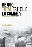 Alain Deneault - De quoi Total est-elle la somme ? Multinationales et perversion du droit - Suivi de Le totalitarisme pervers.