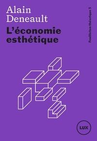 Alain Deneault - L'économie esthétique.