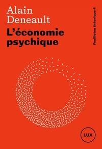 Alain Deneault - L'économie psychique.