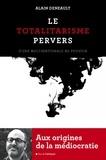 Alain Deneault - Le totalitarisme pervers - D'une multinationale au pouvoir.