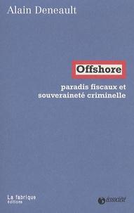 Alain Deneault - Offshore - Paradis fiscaux et souveraineté criminelle.