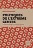 Alain Deneault - Politiques de l'extrême centre.