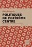 Alain Deneault et Clément De Gaulejac - Politiques de l'extrême centre.