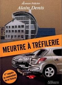 Alain Denis - Meurtre à Trèfilerie.