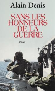Alain Denis - Sans les honneurs de la guerre.
